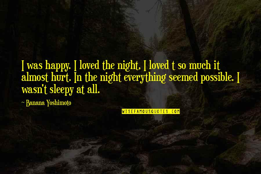 I Was Hurt Quotes By Banana Yoshimoto: I was happy. I loved the night, I