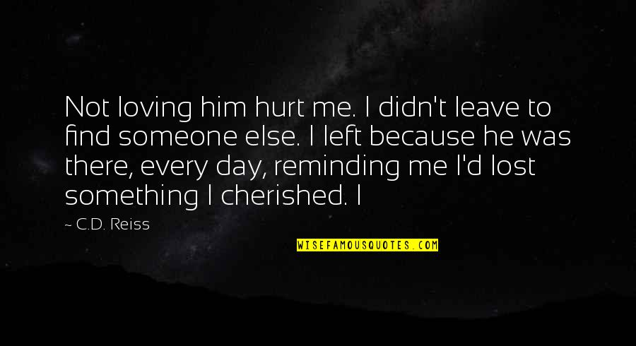 I Was Hurt Quotes By C.D. Reiss: Not loving him hurt me. I didn't leave
