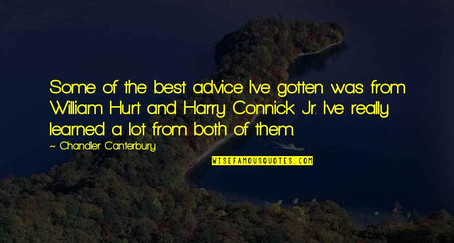 I Was Hurt Quotes By Chandler Canterbury: Some of the best advice I've gotten was