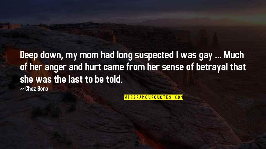 I Was Hurt Quotes By Chaz Bono: Deep down, my mom had long suspected I