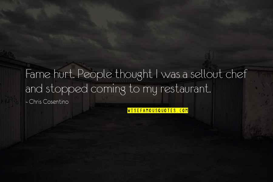 I Was Hurt Quotes By Chris Cosentino: Fame hurt. People thought I was a sellout