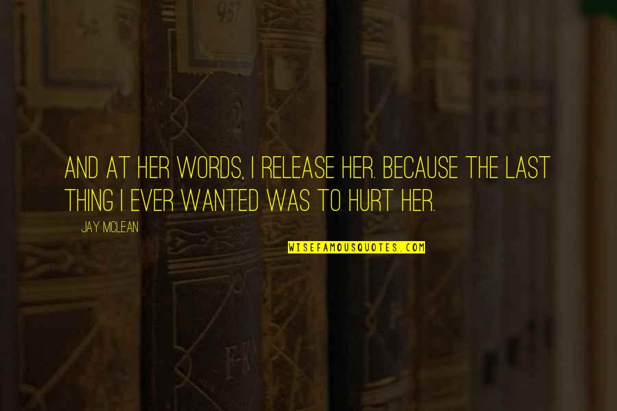 I Was Hurt Quotes By Jay McLean: And at her words, I release her. Because