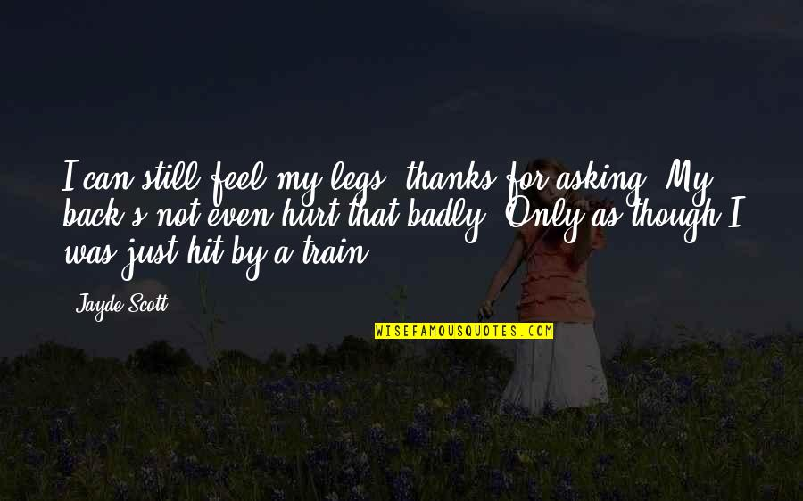 I Was Hurt Quotes By Jayde Scott: I can still feel my legs, thanks for