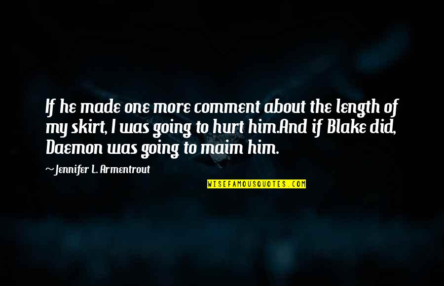 I Was Hurt Quotes By Jennifer L. Armentrout: If he made one more comment about the