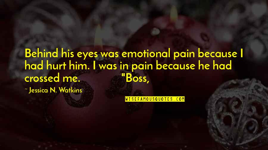 I Was Hurt Quotes By Jessica N. Watkins: Behind his eyes was emotional pain because I