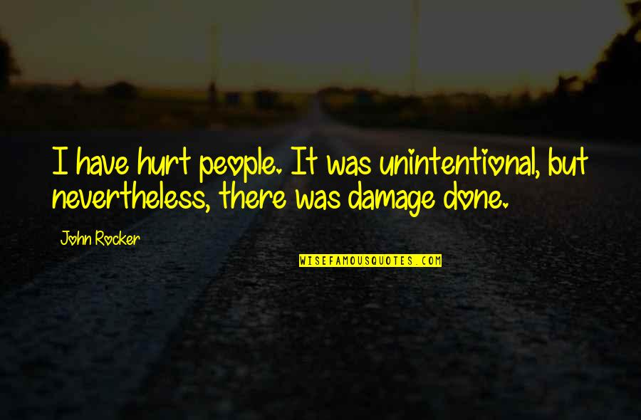 I Was Hurt Quotes By John Rocker: I have hurt people. It was unintentional, but