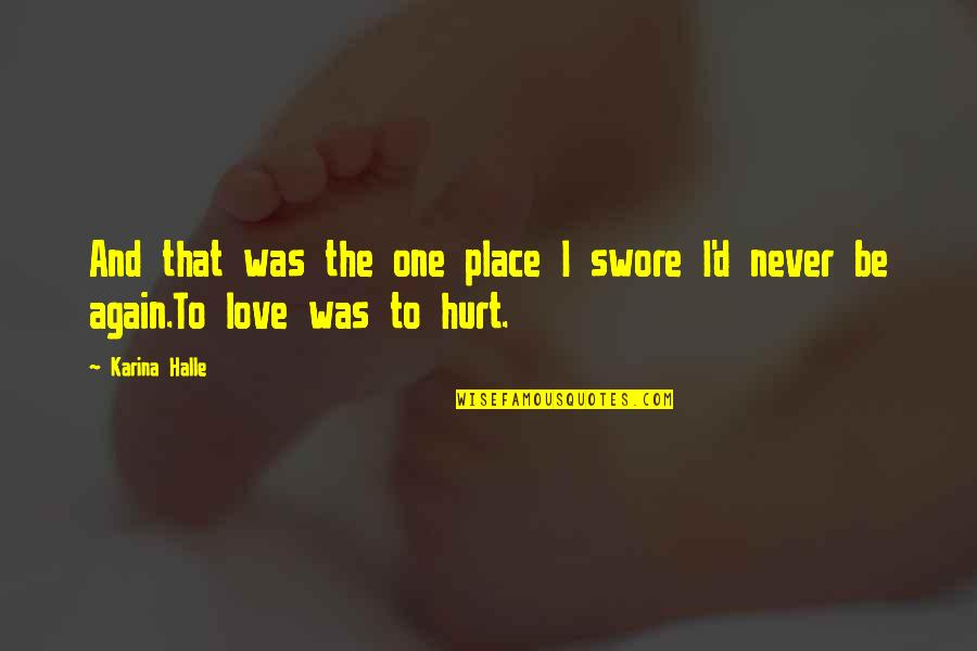 I Was Hurt Quotes By Karina Halle: And that was the one place I swore