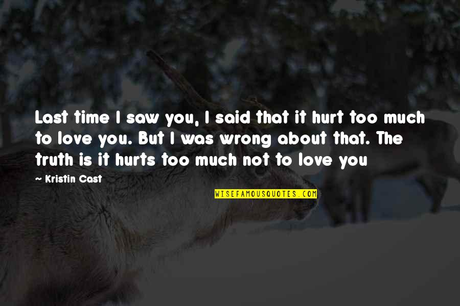 I Was Hurt Quotes By Kristin Cast: Last time I saw you, I said that