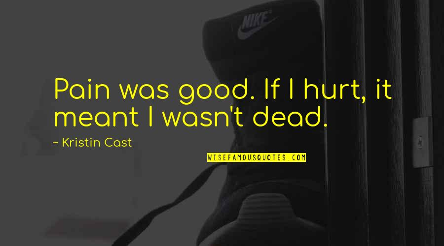 I Was Hurt Quotes By Kristin Cast: Pain was good. If I hurt, it meant