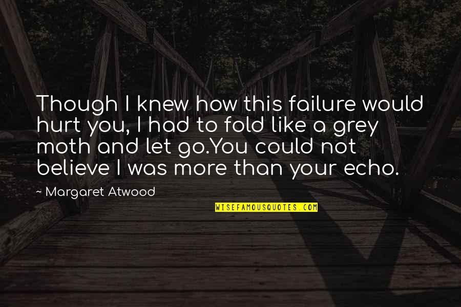 I Was Hurt Quotes By Margaret Atwood: Though I knew how this failure would hurt