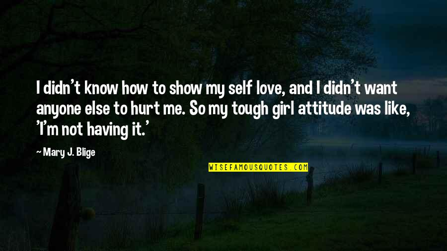 I Was Hurt Quotes By Mary J. Blige: I didn't know how to show my self