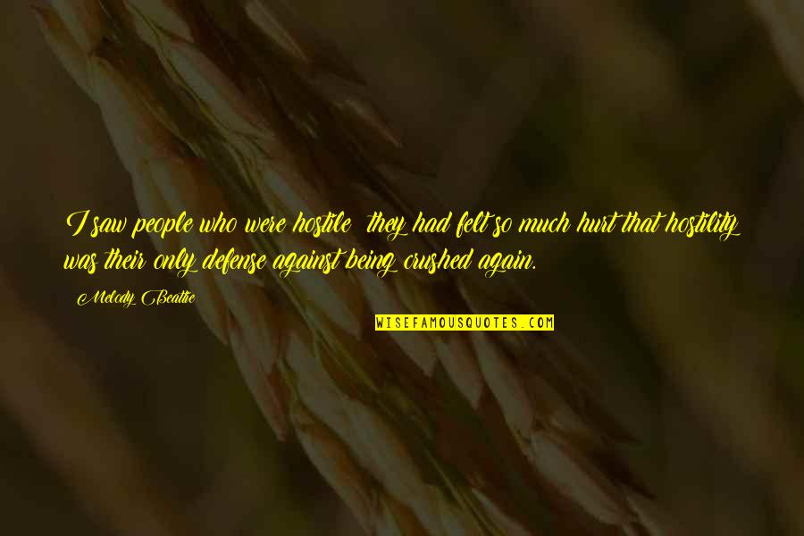 I Was Hurt Quotes By Melody Beattie: I saw people who were hostile; they had