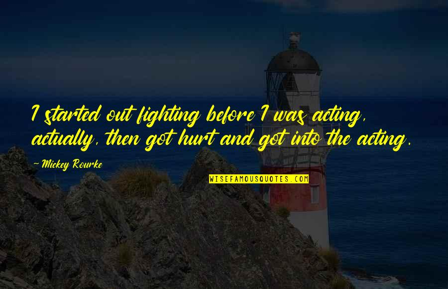 I Was Hurt Quotes By Mickey Rourke: I started out fighting before I was acting,