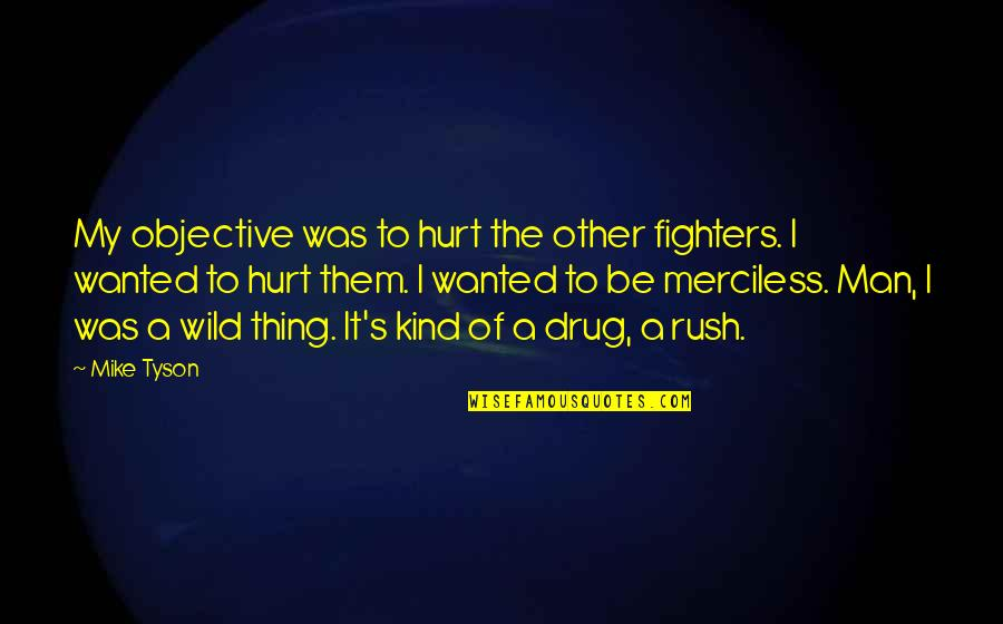 I Was Hurt Quotes By Mike Tyson: My objective was to hurt the other fighters.