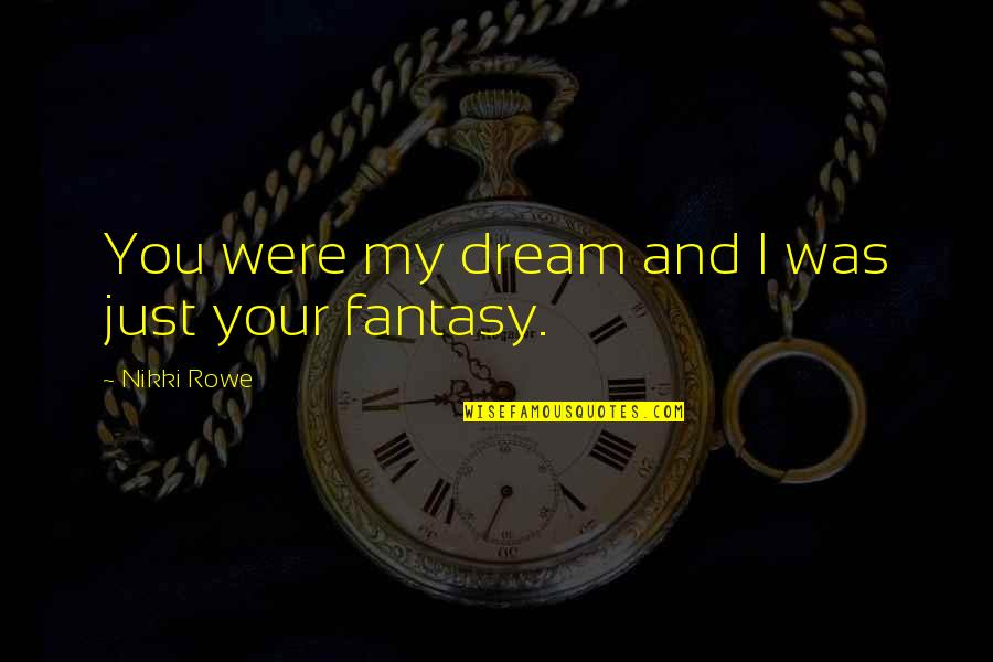 I Was Hurt Quotes By Nikki Rowe: You were my dream and I was just