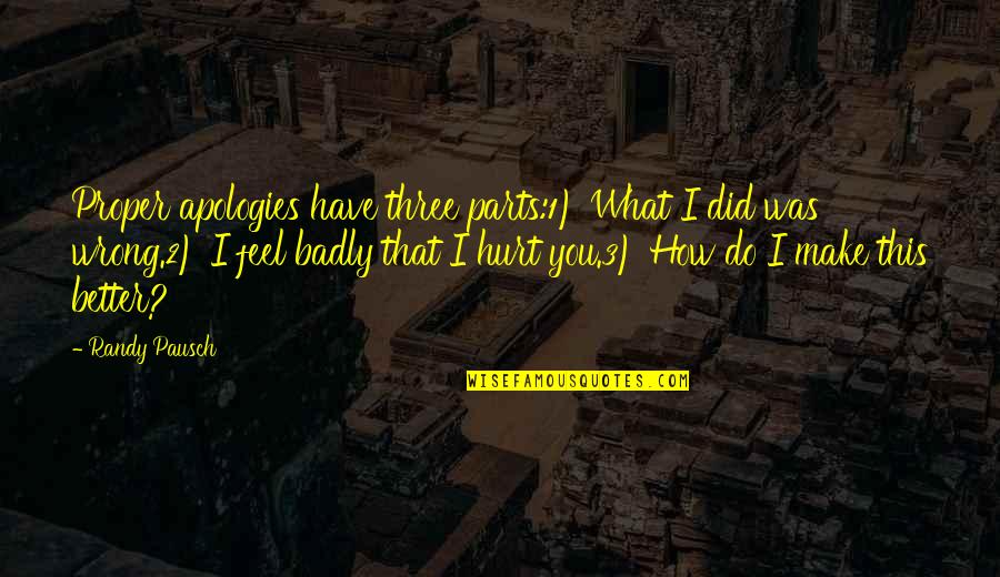 I Was Hurt Quotes By Randy Pausch: Proper apologies have three parts:1) What I did