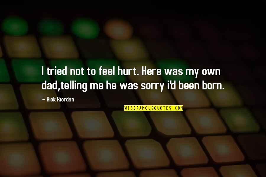 I Was Hurt Quotes By Rick Riordan: I tried not to feel hurt. Here was