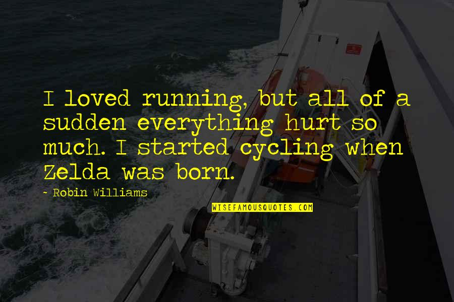 I Was Hurt Quotes By Robin Williams: I loved running, but all of a sudden