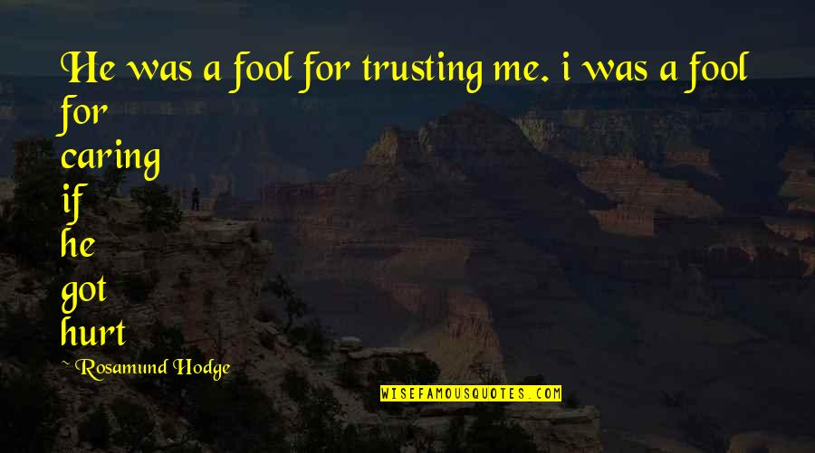 I Was Hurt Quotes By Rosamund Hodge: He was a fool for trusting me. i