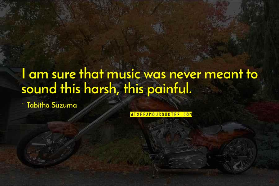 I Was Hurt Quotes By Tabitha Suzuma: I am sure that music was never meant