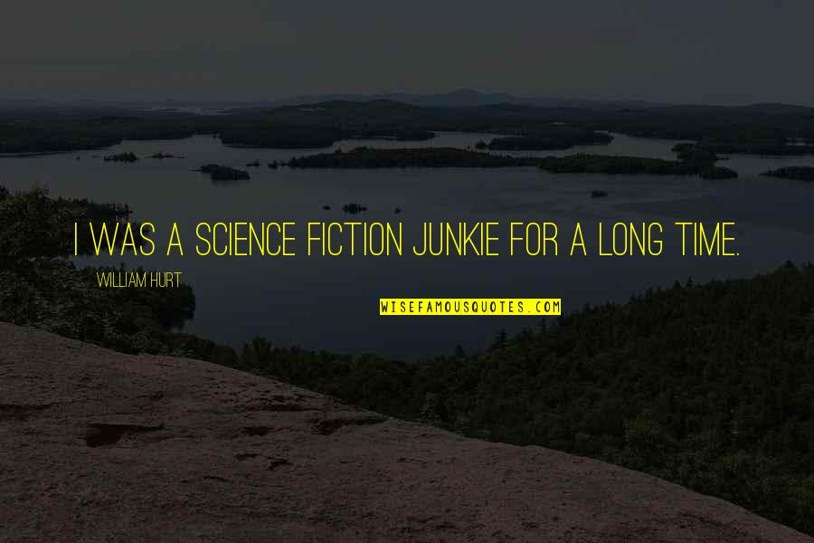 I Was Hurt Quotes By William Hurt: I was a science fiction junkie for a