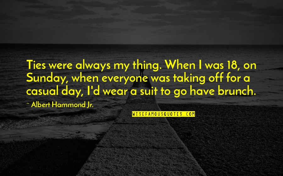 I Wear A Suit Quotes By Albert Hammond Jr.: Ties were always my thing. When I was