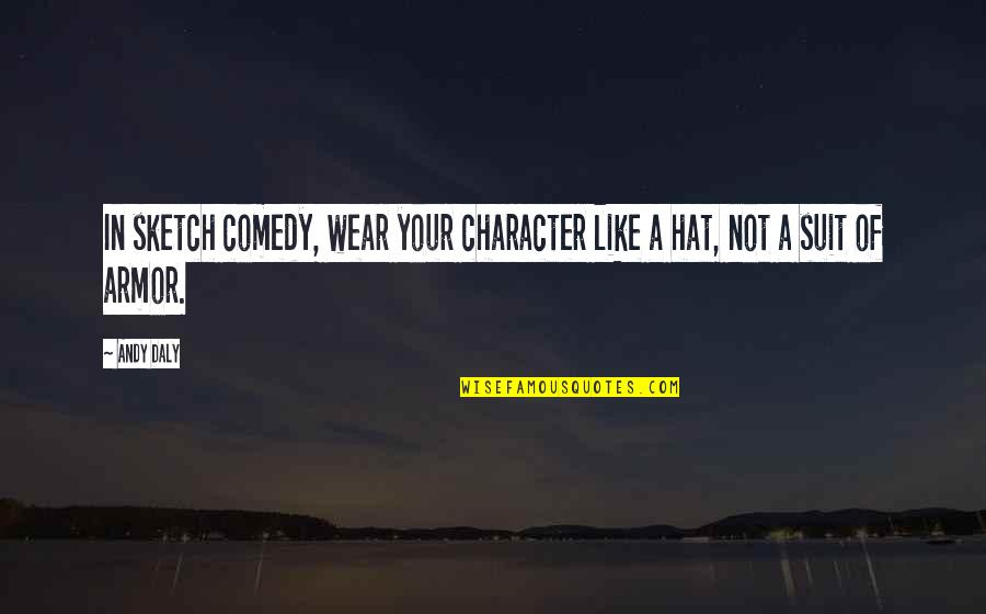 I Wear A Suit Quotes By Andy Daly: In sketch comedy, wear your character like a