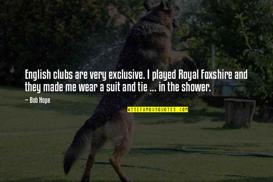 I Wear A Suit Quotes By Bob Hope: English clubs are very exclusive. I played Royal