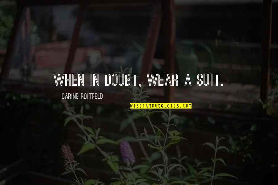 I Wear A Suit Quotes By Carine Roitfeld: When in doubt, wear a suit.
