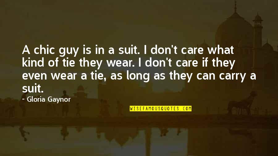 I Wear A Suit Quotes By Gloria Gaynor: A chic guy is in a suit. I