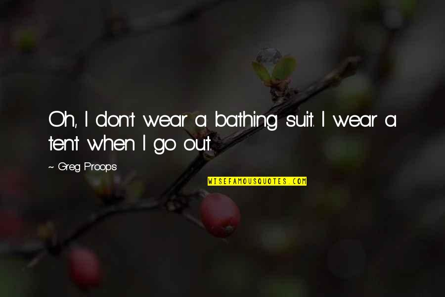 I Wear A Suit Quotes By Greg Proops: Oh, I don't wear a bathing suit. I