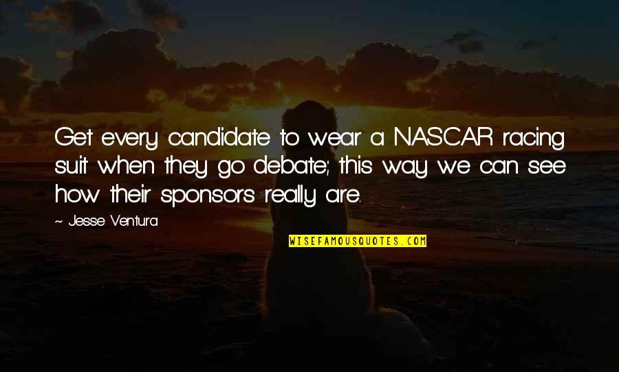 I Wear A Suit Quotes By Jesse Ventura: Get every candidate to wear a NASCAR racing