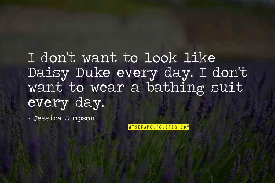 I Wear A Suit Quotes By Jessica Simpson: I don't want to look like Daisy Duke