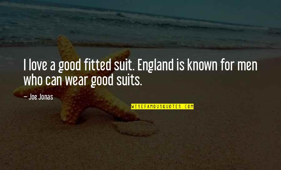 I Wear A Suit Quotes By Joe Jonas: I love a good fitted suit. England is