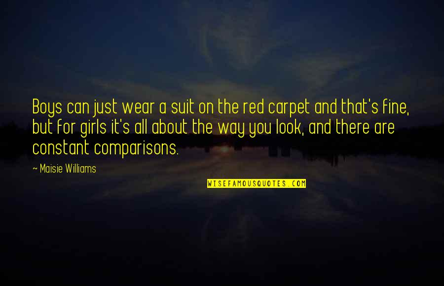 I Wear A Suit Quotes By Maisie Williams: Boys can just wear a suit on the