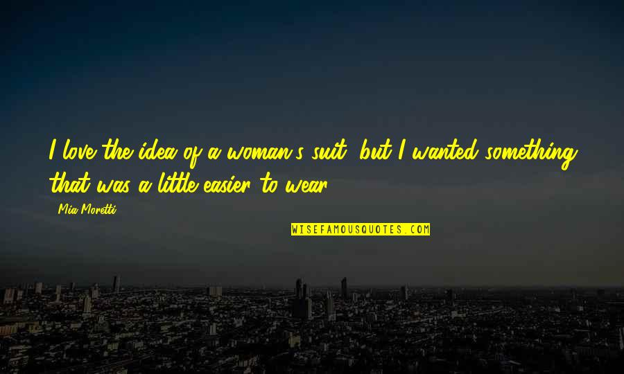 I Wear A Suit Quotes By Mia Moretti: I love the idea of a woman's suit,