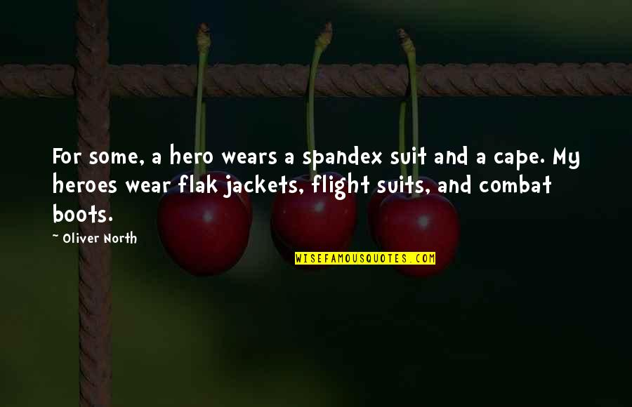 I Wear A Suit Quotes By Oliver North: For some, a hero wears a spandex suit