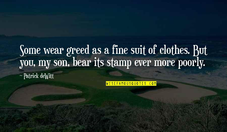 I Wear A Suit Quotes By Patrick DeWitt: Some wear greed as a fine suit of