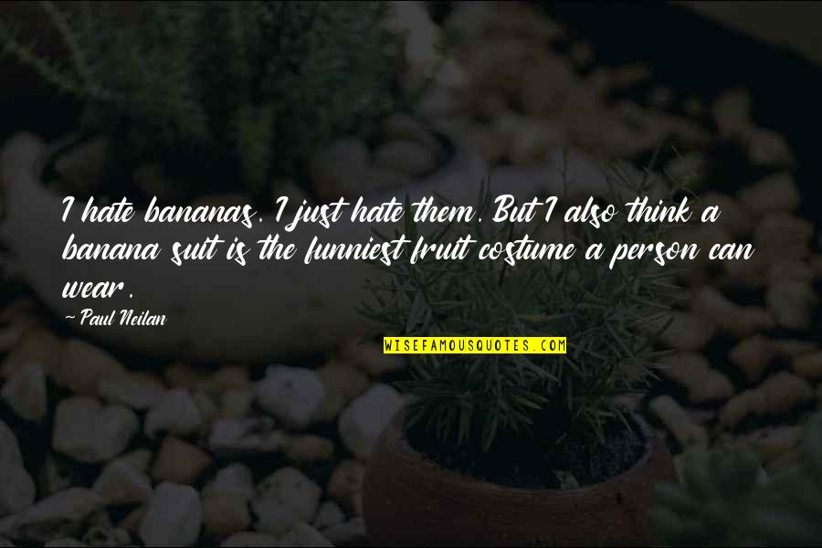 I Wear A Suit Quotes By Paul Neilan: I hate bananas. I just hate them. But
