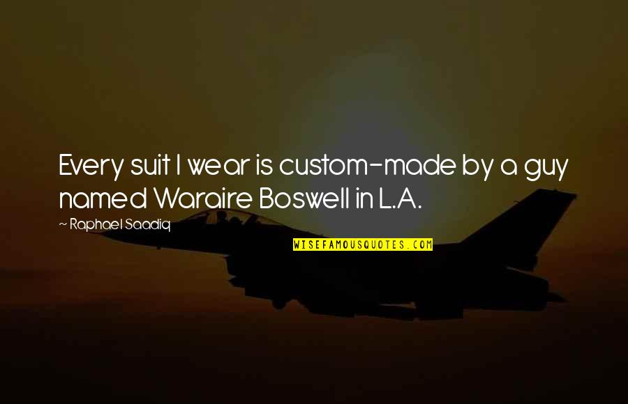 I Wear A Suit Quotes By Raphael Saadiq: Every suit I wear is custom-made by a