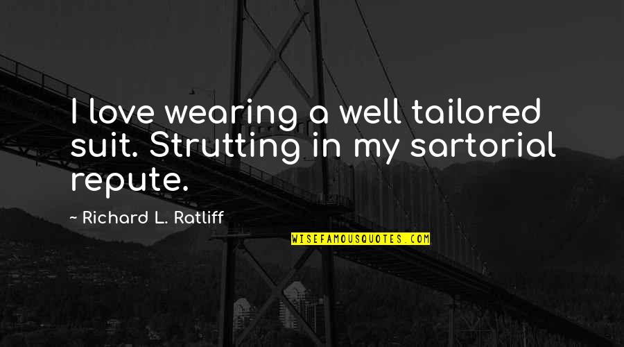 I Wear A Suit Quotes By Richard L. Ratliff: I love wearing a well tailored suit. Strutting