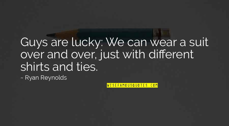 I Wear A Suit Quotes By Ryan Reynolds: Guys are lucky: We can wear a suit