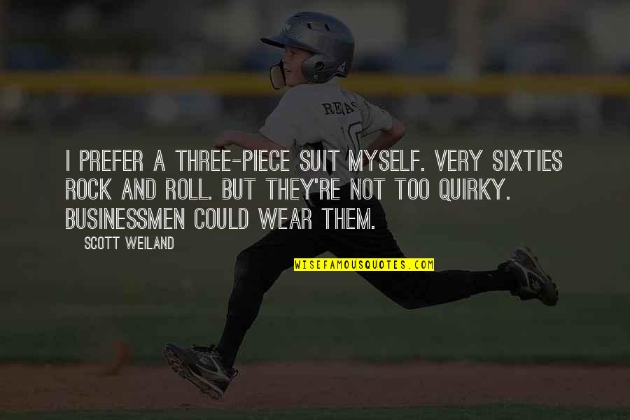 I Wear A Suit Quotes By Scott Weiland: I prefer a three-piece suit myself. Very sixties