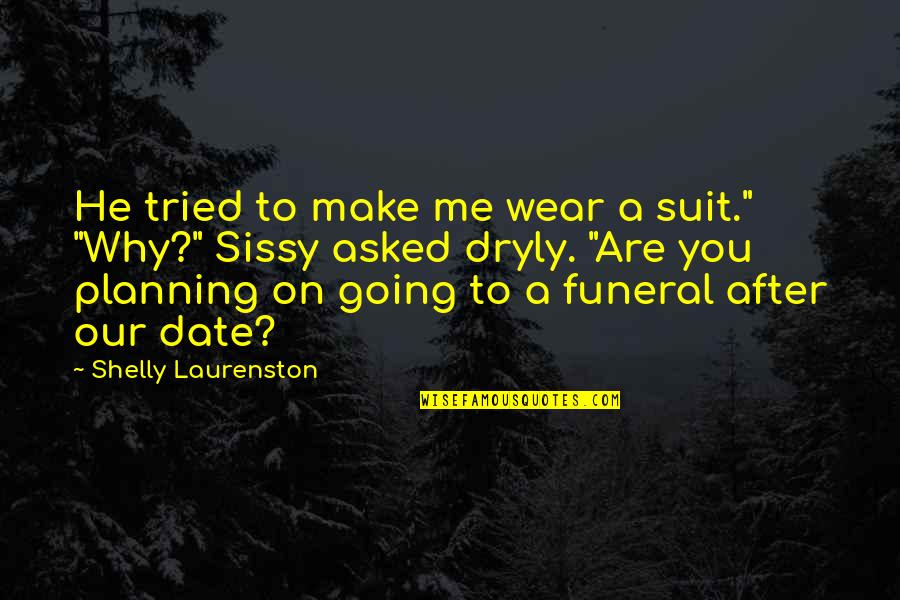 """I Wear A Suit Quotes By Shelly Laurenston: He tried to make me wear a suit."""""""