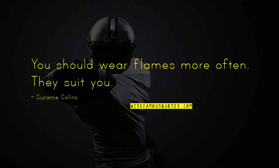 I Wear A Suit Quotes By Suzanne Collins: You should wear flames more often. They suit