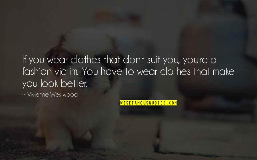 I Wear A Suit Quotes By Vivienne Westwood: If you wear clothes that don't suit you,