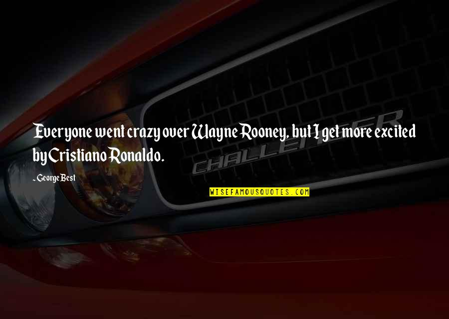 I Went Crazy Quotes By George Best: Everyone went crazy over Wayne Rooney, but I