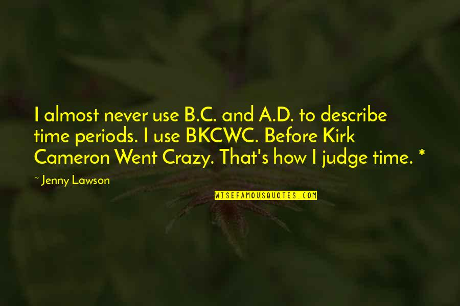 I Went Crazy Quotes By Jenny Lawson: I almost never use B.C. and A.D. to