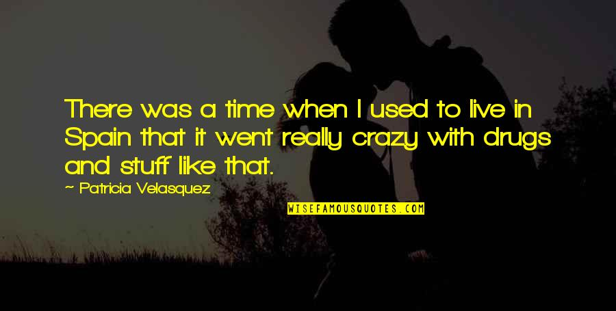 I Went Crazy Quotes By Patricia Velasquez: There was a time when I used to