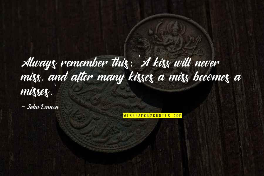 I Will Always Miss You Quotes By John Lennon: Always remember this: 'A kiss will never miss,